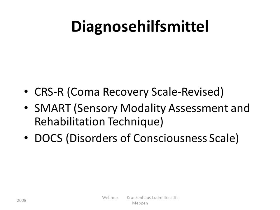 Diagnosehilfsmittel CRS-R (Coma Recovery Scale-Revised) SMART (Sensory Modality Assessment and Rehabilitation Technique) DOCS (Disorders of Consciousn