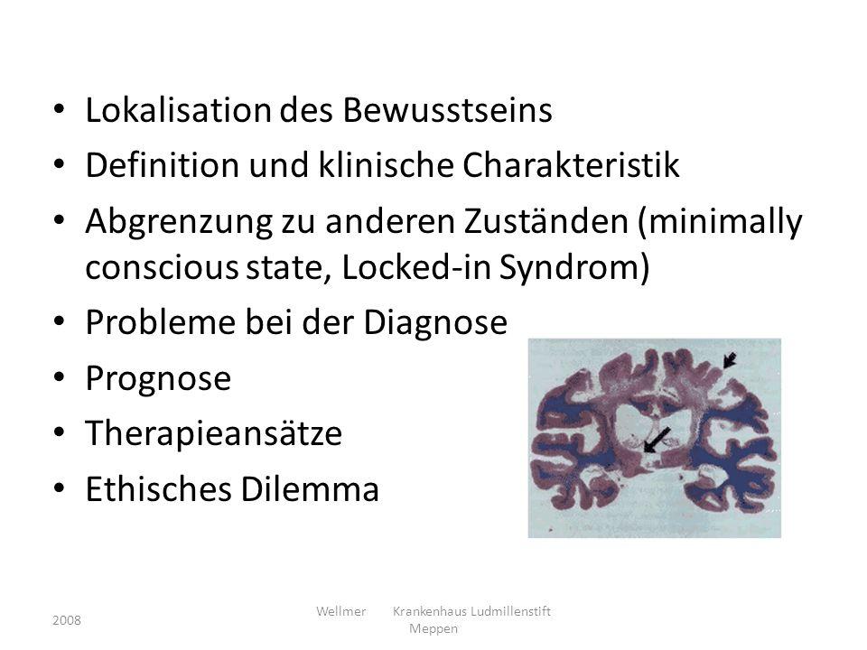 Prognose des PVS Genesung (der Wahrnehmung) 3 Monate (nicht-traumatische Genese) > 12 Monate (traumatische Genese) besteht Mortalität: – 3 Jahre: 70% – 5 Jahre: 84% 2008 Wellmer Krankenhaus Ludmillenstift Meppen