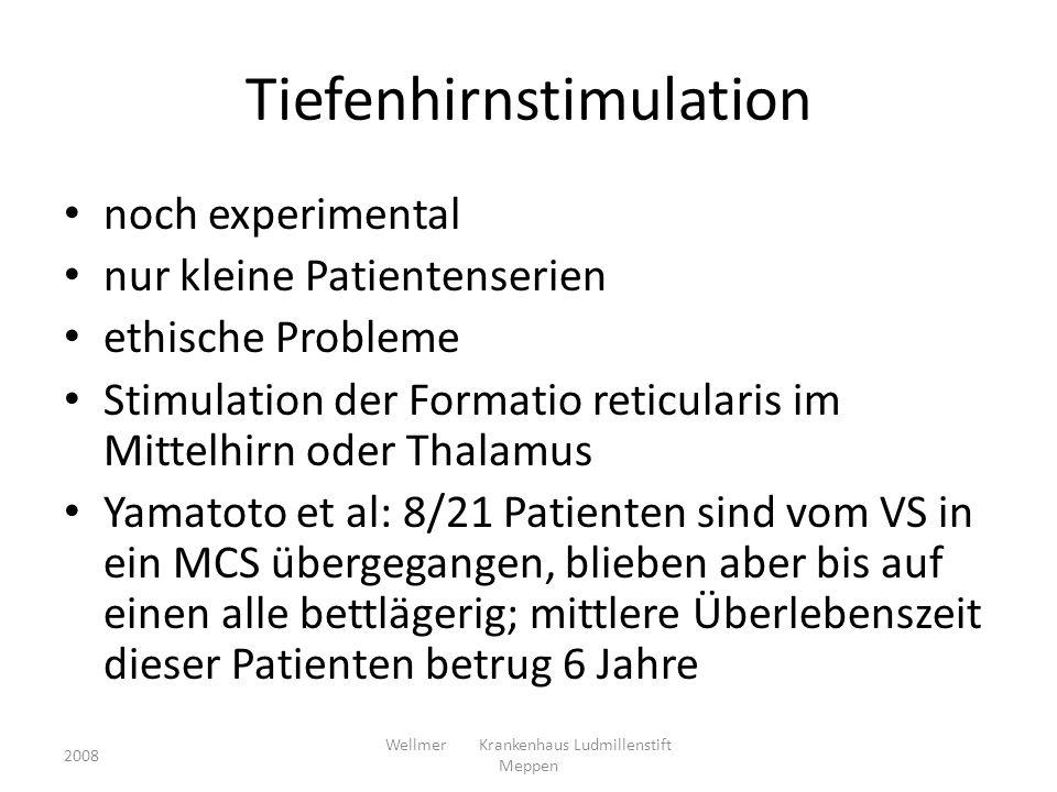 Tiefenhirnstimulation noch experimental nur kleine Patientenserien ethische Probleme Stimulation der Formatio reticularis im Mittelhirn oder Thalamus