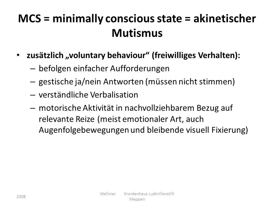 MCS = minimally conscious state = akinetischer Mutismus zusätzlich voluntary behaviour (freiwilliges Verhalten): – befolgen einfacher Aufforderungen –
