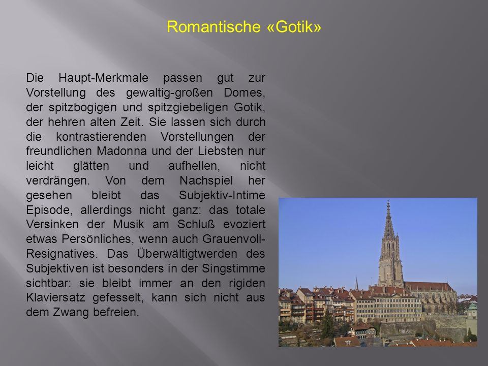 Romantische «Gotik» Die Haupt-Merkmale passen gut zur Vorstellung des gewaltig-großen Domes, der spitzbogigen und spitzgiebeligen Gotik, der hehren alten Zeit.