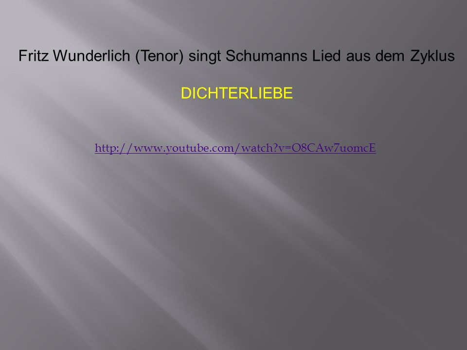 http://www.youtube.com/watch?v=O8CAw7uomcE Fritz Wunderlich (Tenor) singt Schumanns Lied aus dem Zyklus DICHTERLIEBE