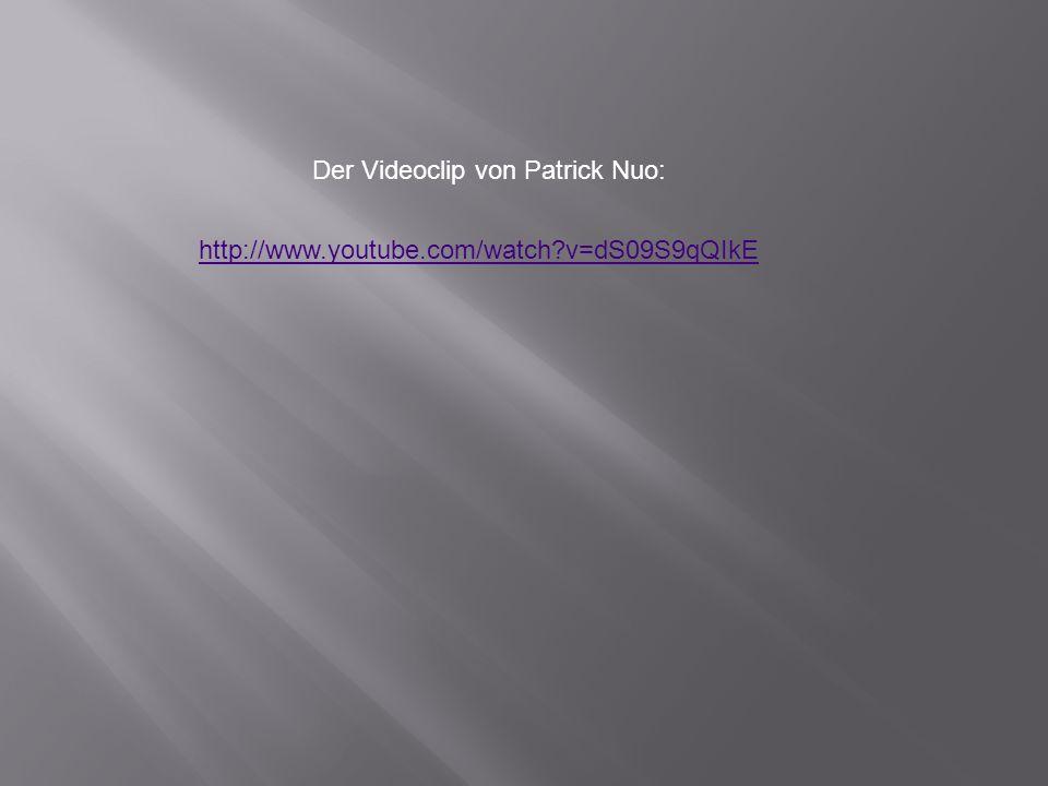http://www.youtube.com/watch?v=dS09S9qQIkE Der Videoclip von Patrick Nuo: