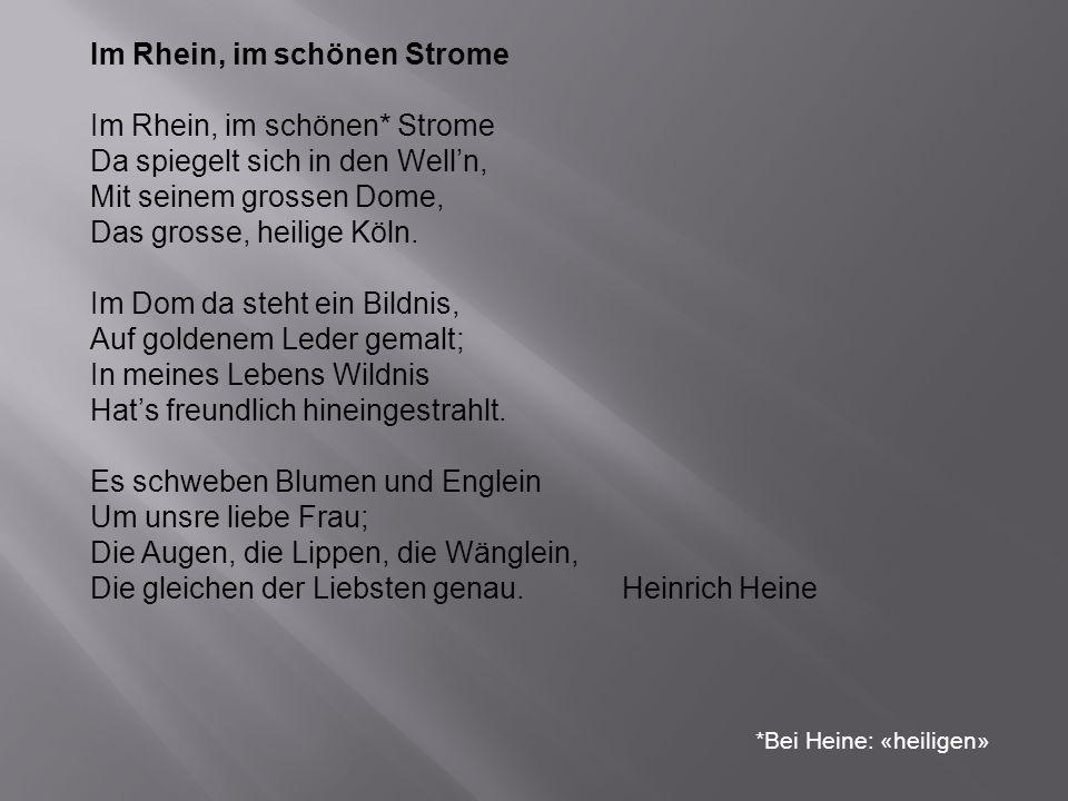 Im Rhein, im schönen Strome Im Rhein, im schönen* Strome Da spiegelt sich in den Welln, Mit seinem grossen Dome, Das grosse, heilige Köln.