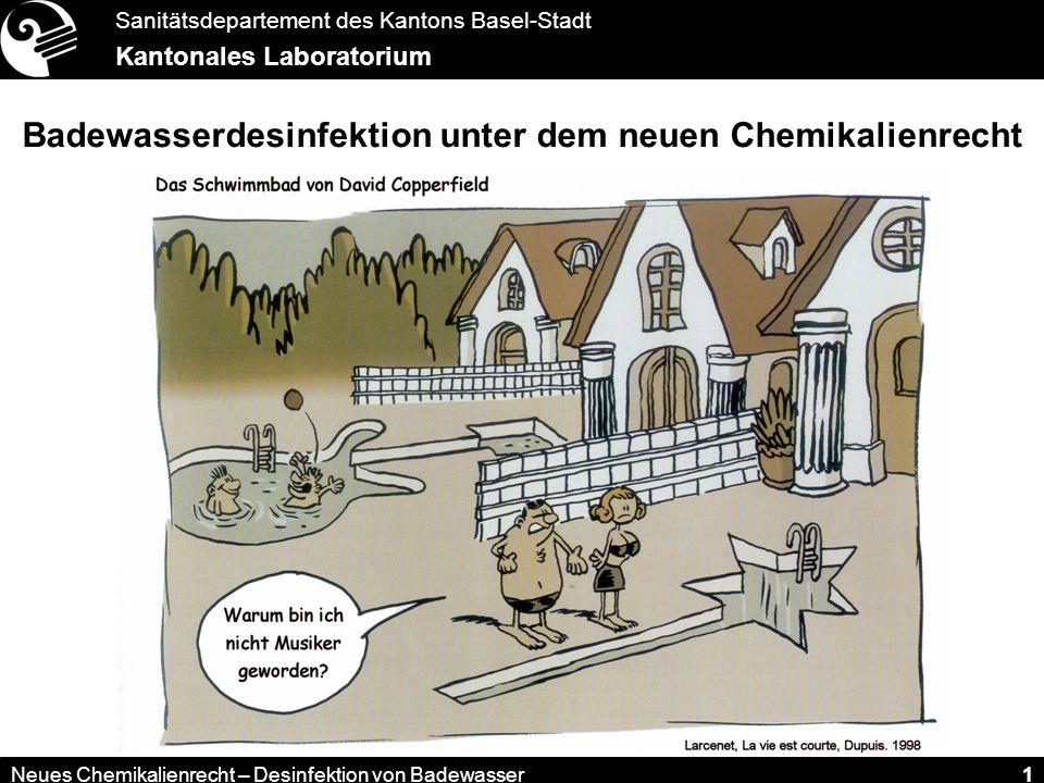 Sanitätsdepartement des Kantons Basel-Stadt Kantonales Laboratorium Neues Chemikalienrecht – Desinfektion von Badewasser 1 Badewasserdesinfektion unte