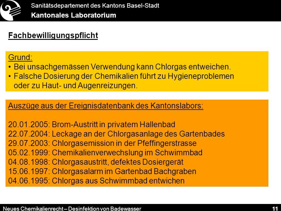 Sanitätsdepartement des Kantons Basel-Stadt Kantonales Laboratorium Neues Chemikalienrecht – Desinfektion von Badewasser 11 Fachbewilligungspflicht Grund: Bei unsachgemässen Verwendung kann Chlorgas entweichen.