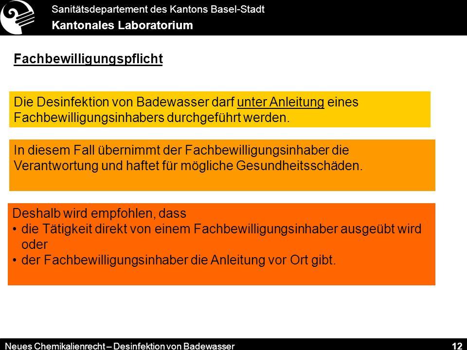 Sanitätsdepartement des Kantons Basel-Stadt Kantonales Laboratorium Neues Chemikalienrecht – Desinfektion von Badewasser 12 Fachbewilligungspflicht Di