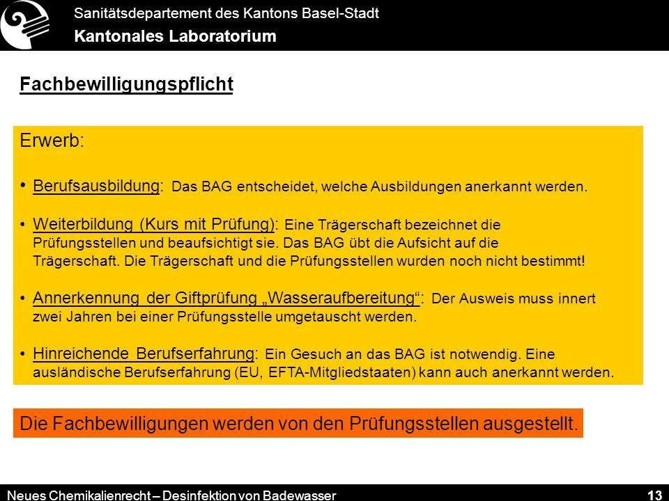 Sanitätsdepartement des Kantons Basel-Stadt Kantonales Laboratorium Neues Chemikalienrecht – Desinfektion von Badewasser 13 Fachbewilligungspflicht Er
