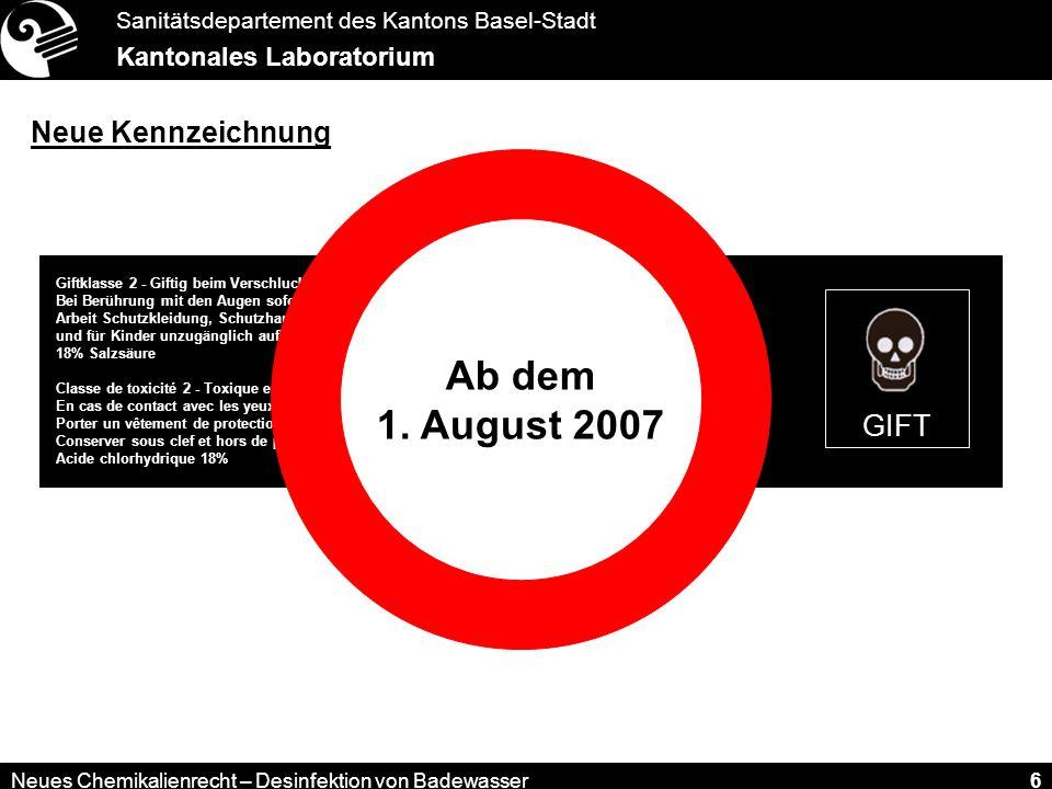 Sanitätsdepartement des Kantons Basel-Stadt Kantonales Laboratorium Neues Chemikalienrecht – Desinfektion von Badewasser 6 GIFT Giftklasse 2 - Giftig