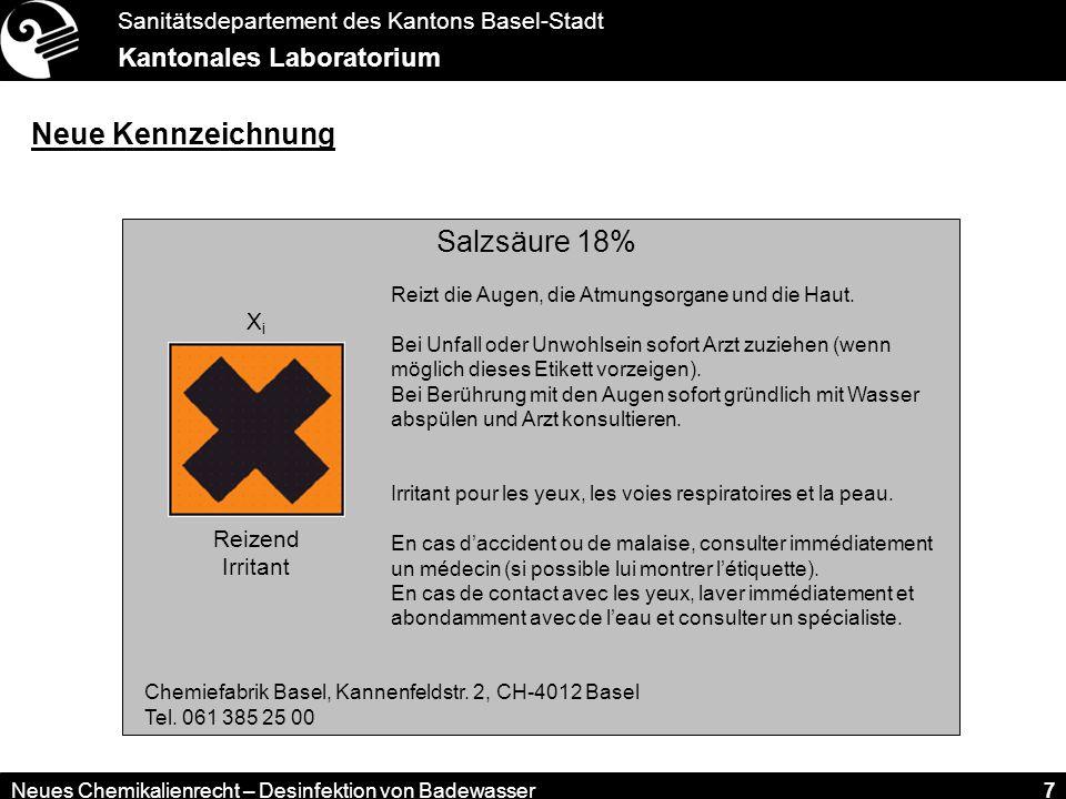 Sanitätsdepartement des Kantons Basel-Stadt Kantonales Laboratorium Neues Chemikalienrecht – Desinfektion von Badewasser 7 Salzsäure 18% Reizend Irritant XiXi Reizt die Augen, die Atmungsorgane und die Haut.
