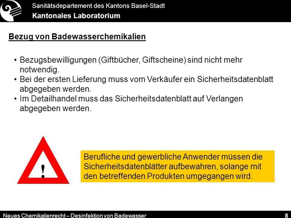Sanitätsdepartement des Kantons Basel-Stadt Kantonales Laboratorium Neues Chemikalienrecht – Desinfektion von Badewasser 8 Bezug von Badewasserchemika