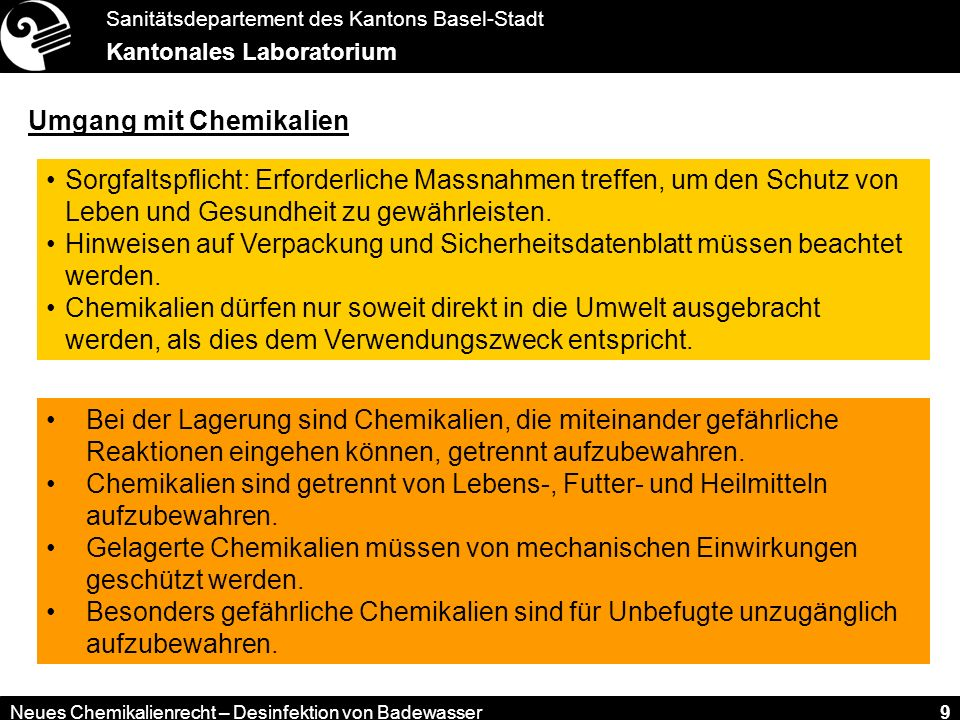Sanitätsdepartement des Kantons Basel-Stadt Kantonales Laboratorium Neues Chemikalienrecht – Desinfektion von Badewasser 9 Umgang mit Chemikalien Sorg