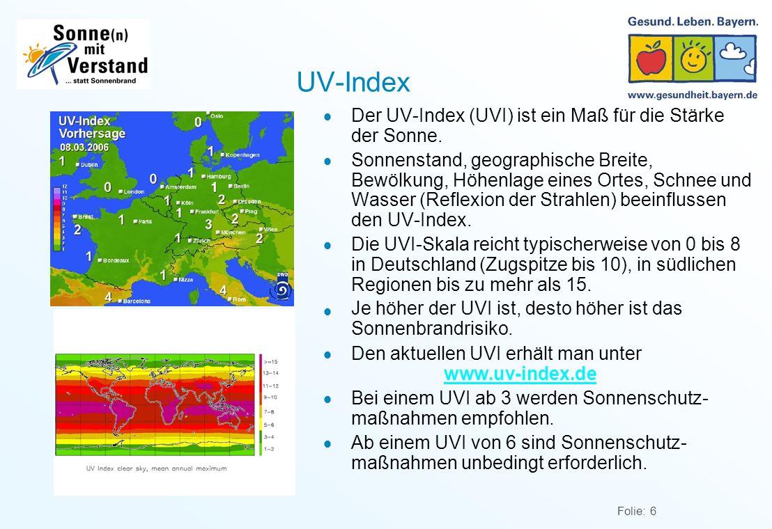 Folie: 6 UV-Index Der UV-Index (UVI) ist ein Maß für die Stärke der Sonne.