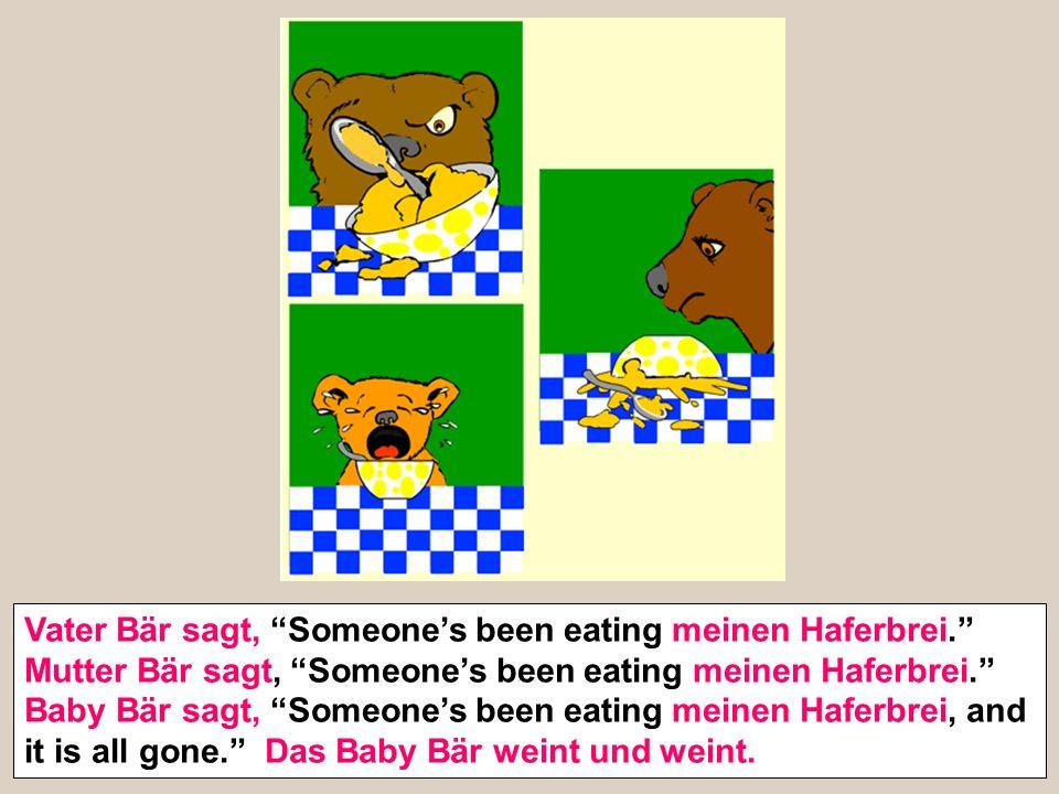 Vater Bär sagt, Someones been eating meinen Haferbrei. Mutter Bär sagt, Someones been eating meinen Haferbrei. Baby Bär sagt, Someones been eating mei