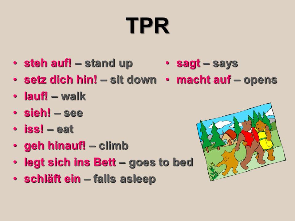 TPR steh auf! – stand upsteh auf! – stand up setz dich hin! – sit downsetz dich hin! – sit down lauf! – walklauf! – walk sieh! – seesieh! – see iss! –