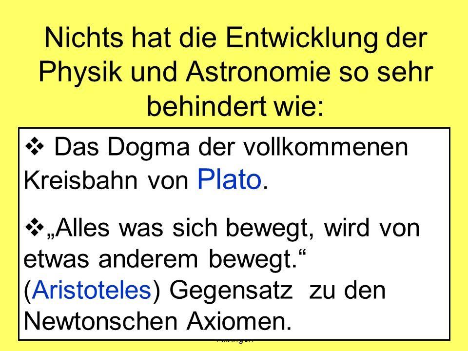 Amand Fäßler, Universität Tübingen 11 Nichts hat die Entwicklung der Physik und Astronomie so sehr behindert wie: Das Dogma der vollkommenen Kreisbahn