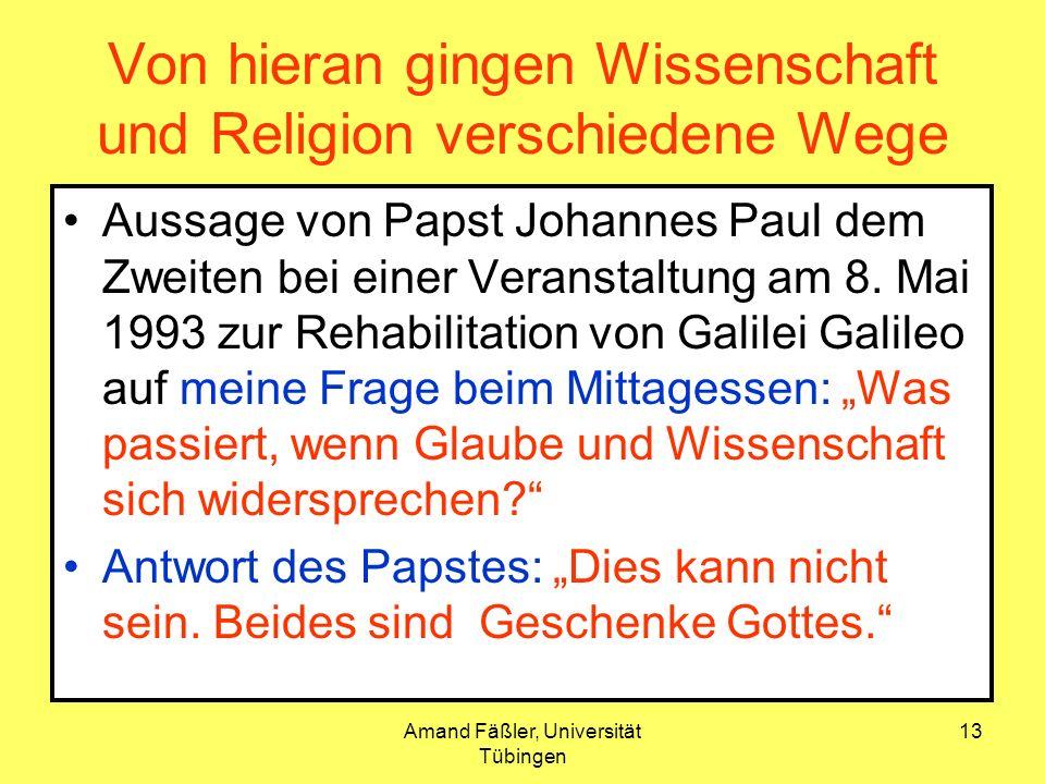 Amand Fäßler, Universität Tübingen 13 Von hieran gingen Wissenschaft und Religion verschiedene Wege Aussage von Papst Johannes Paul dem Zweiten bei ei