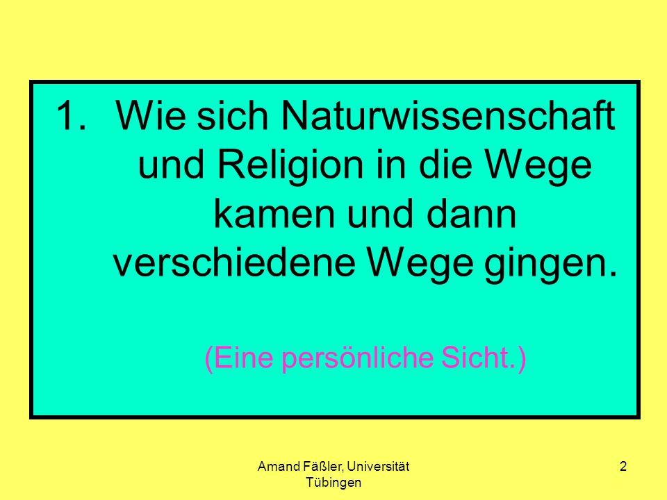 2 1.Wie sich Naturwissenschaft und Religion in die Wege kamen und dann verschiedene Wege gingen. (Eine persönliche Sicht.)
