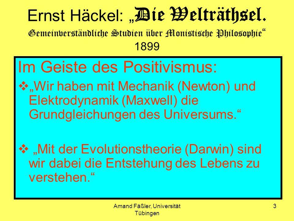 Amand Fäßler, Universität Tübingen 3 Ernst Häckel: Die Welträthsel. Gemeinverständliche Studien über Monistische Philosophie 1899 Im Geiste des Positi
