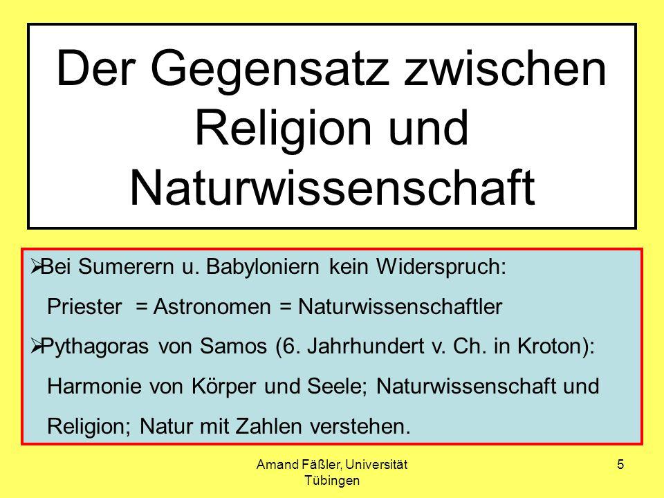 Amand Fäßler, Universität Tübingen 5 Der Gegensatz zwischen Religion und Naturwissenschaft Bei Sumerern u. Babyloniern kein Widerspruch: Priester = As