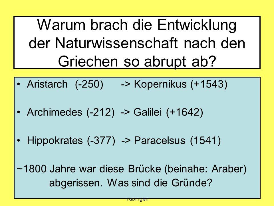 Amand Fäßler, Universität Tübingen 6 Warum brach die Entwicklung der Naturwissenschaft nach den Griechen so abrupt ab? Aristarch (-250) -> Kopernikus