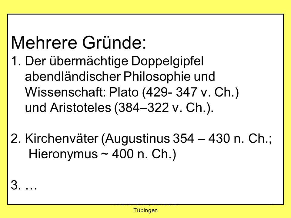 Amand Fäßler, Universität Tübingen 7 Mehrere Gründe: 1. Der übermächtige Doppelgipfel abendländischer Philosophie und Wissenschaft: Plato (429- 347 v.