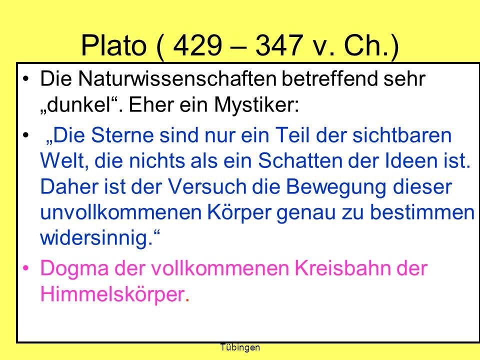 Amand Fäßler, Universität Tübingen 8 Plato ( 429 – 347 v. Ch.) Die Naturwissenschaften betreffend sehr dunkel. Eher ein Mystiker: Die Sterne sind nur