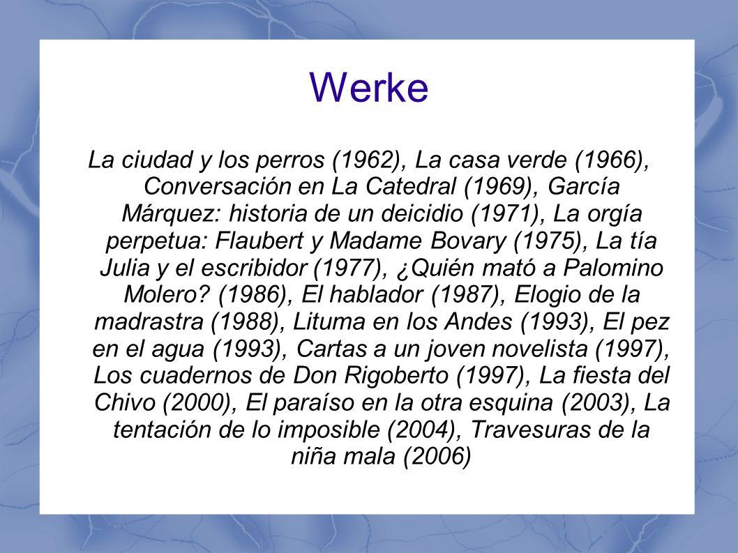 Werke La ciudad y los perros (1962), La casa verde (1966), Conversación en La Catedral (1969), García Márquez: historia de un deicidio (1971), La orgí