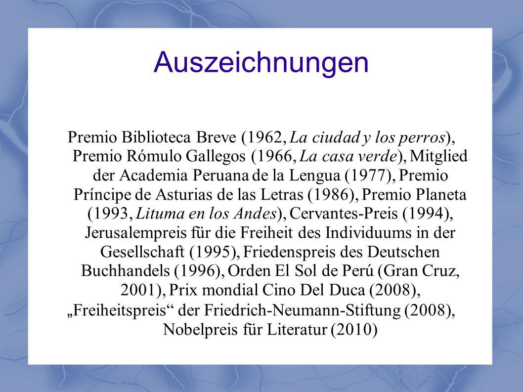 Auszeichnungen Premio Biblioteca Breve (1962, La ciudad y los perros), Premio Rómulo Gallegos (1966, La casa verde), Mitglied der Academia Peruana de
