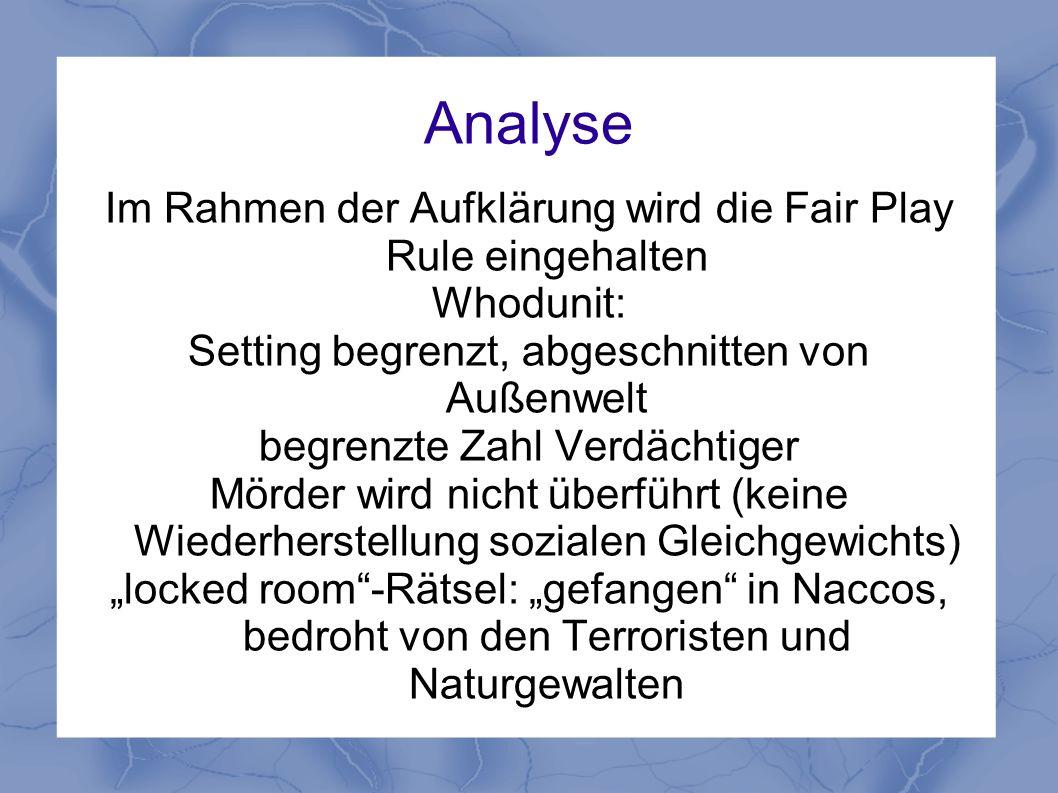 Analyse Im Rahmen der Aufklärung wird die Fair Play Rule eingehalten Whodunit: Setting begrenzt, abgeschnitten von Außenwelt begrenzte Zahl Verdächtig