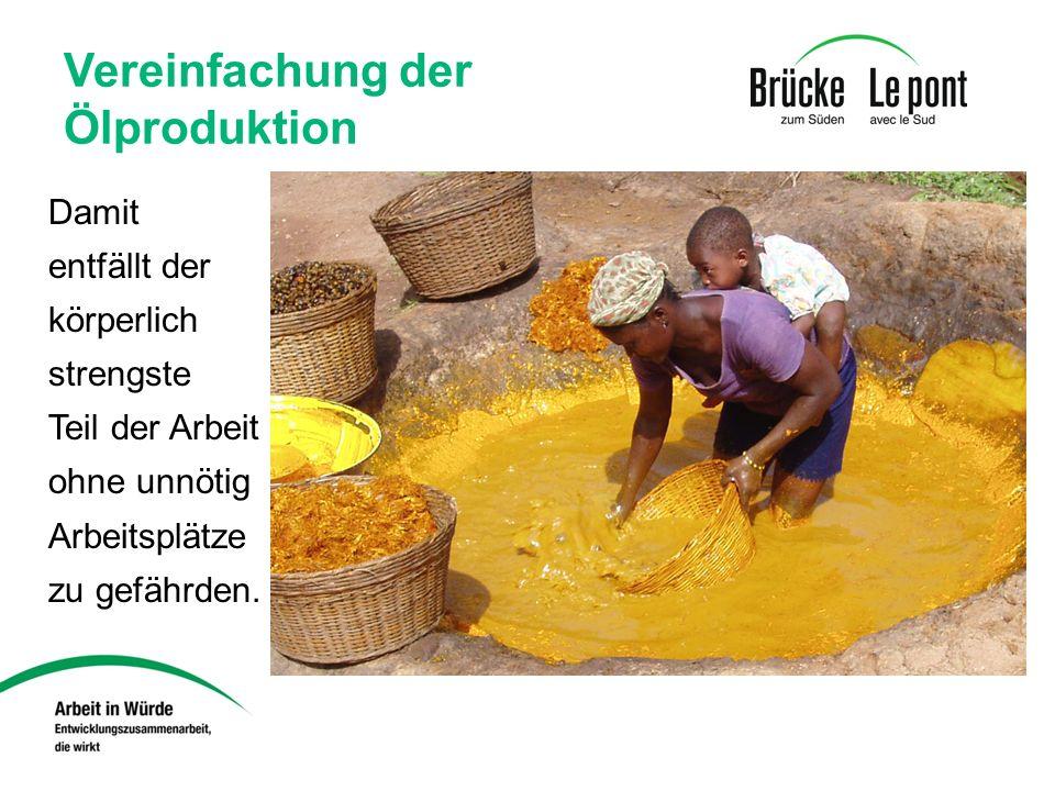 Vereinfachung der Ölproduktion Damit entfällt der körperlich strengste Teil der Arbeit ohne unnötig Arbeitsplätze zu gefährden.