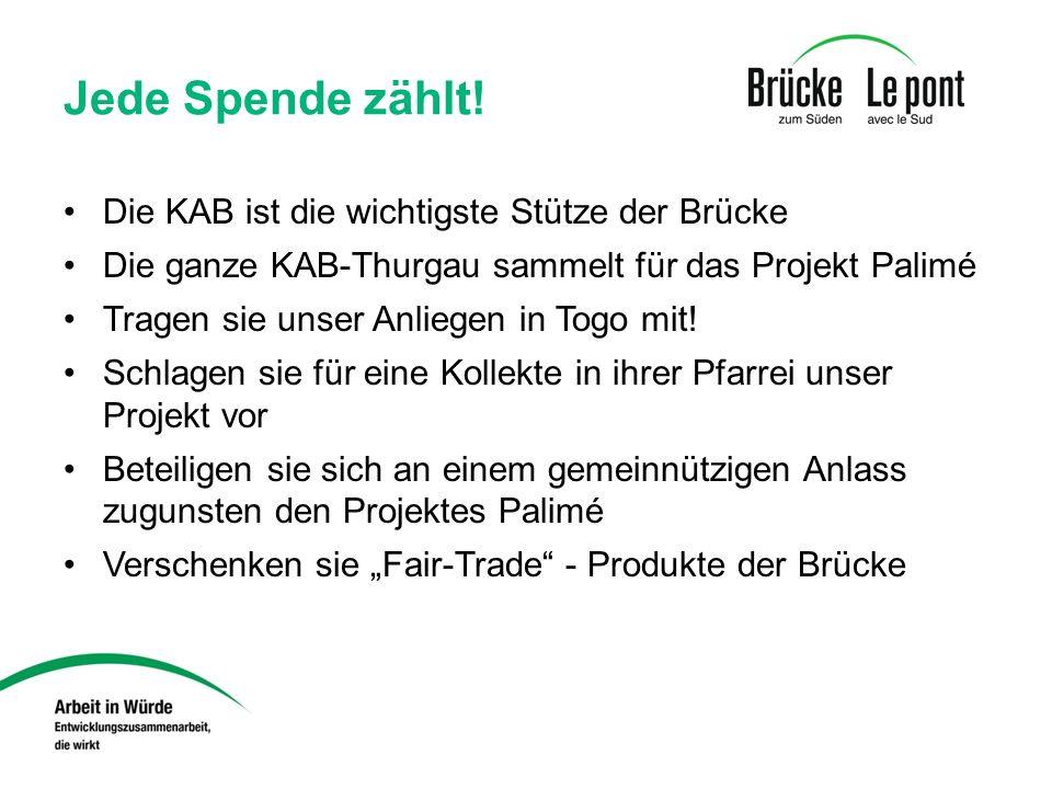 Jede Spende zählt! Die KAB ist die wichtigste Stütze der Brücke Die ganze KAB-Thurgau sammelt für das Projekt Palimé Tragen sie unser Anliegen in Togo
