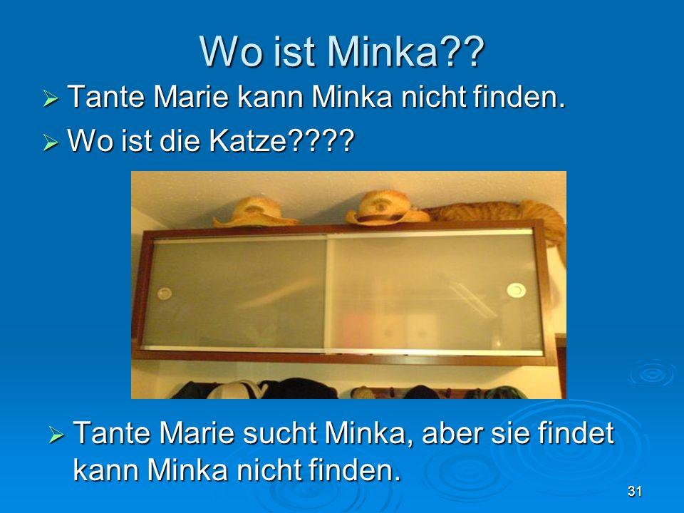 Wo ist Minka?? Tante Marie kann Minka nicht finden. Tante Marie kann Minka nicht finden. Wo ist die Katze???? Wo ist die Katze???? 31 Tante Marie such