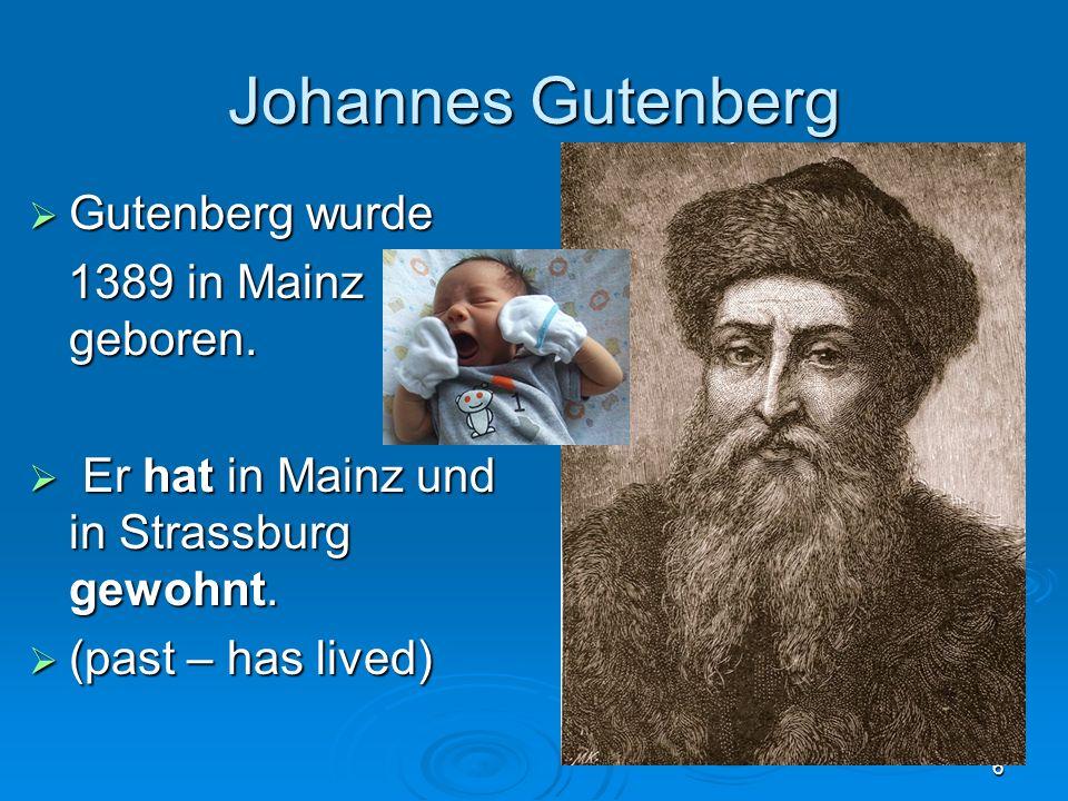 6 Johannes Gutenberg Gutenberg wurde Gutenberg wurde 1389 in Mainz geboren. 1389 in Mainz geboren. Er hat in Mainz und in Strassburg gewohnt. Er hat i