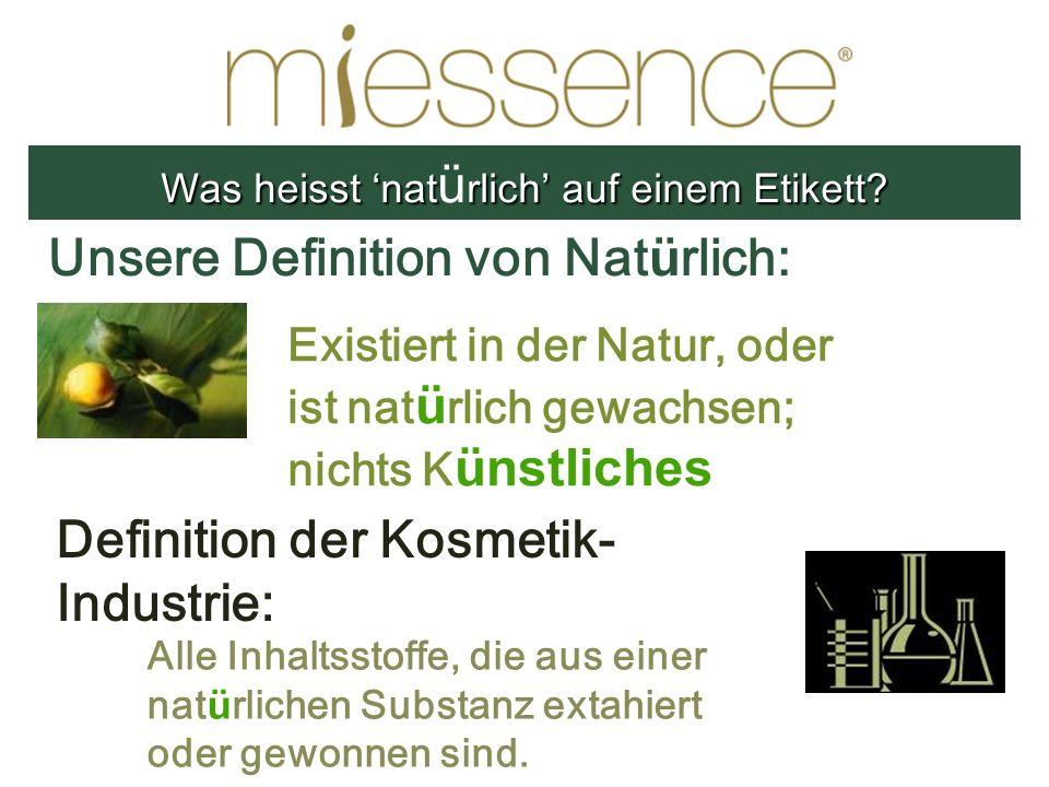 Unsere Definition von Nat ü rlich: Existiert in der Natur, oder ist nat ü rlich gewachsen; nichts K ünstliches Definition der Kosmetik- Industrie: All