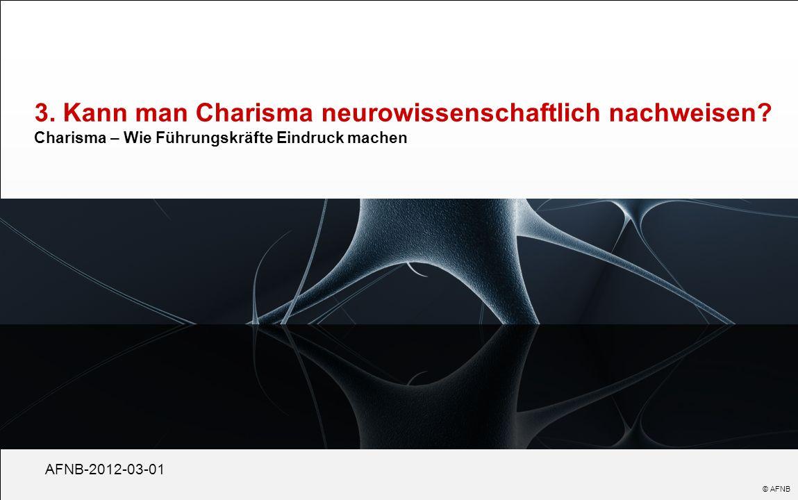 3. Kann man Charisma neurowissenschaftlich nachweisen? Charisma – Wie Führungskräfte Eindruck machen AFNB-2012-03-01 © AFNB