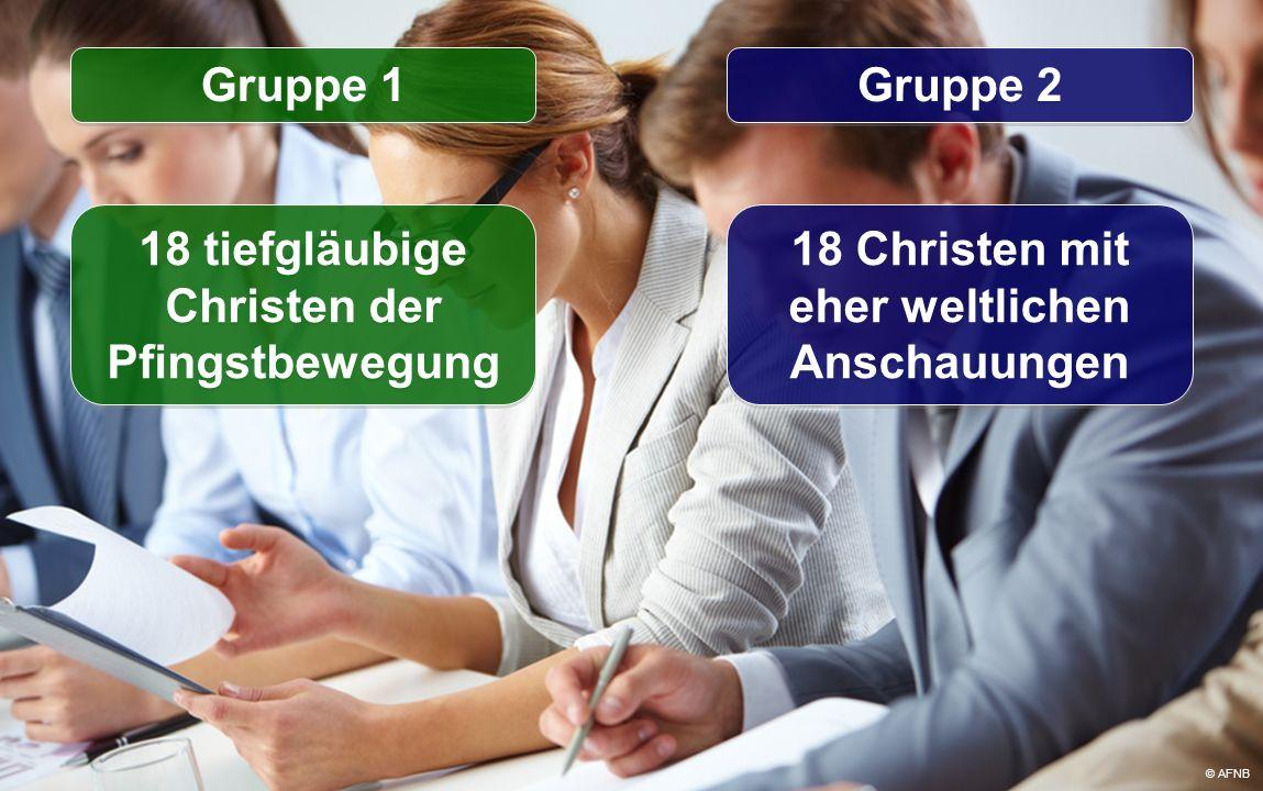 Gruppe 1 Gruppe 2 18 tiefgläubige Christen der Pfingstbewegung 18 Christen mit eher weltlichen Anschauungen © AFNB
