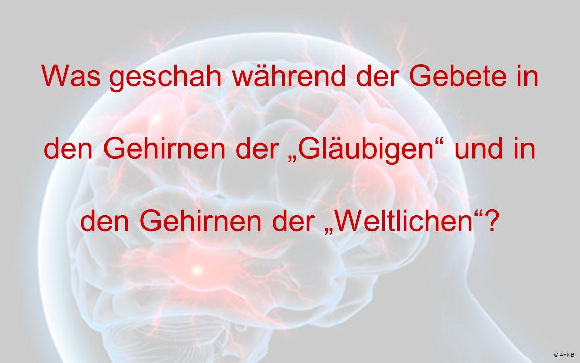 Was geschah während der Gebete in den Gehirnen der Gläubigen und in den Gehirnen der Weltlichen? © AFNB