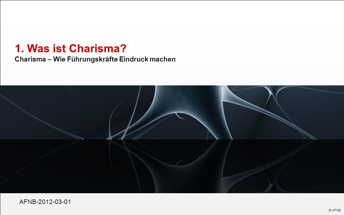 1. Was ist Charisma? Charisma – Wie Führungskräfte Eindruck machen AFNB-2012-03-01 © AFNB