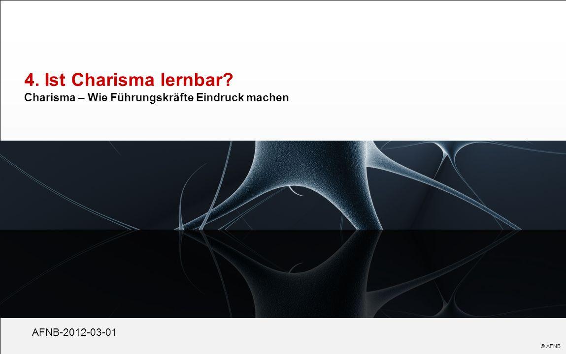 4. Ist Charisma lernbar? Charisma – Wie Führungskräfte Eindruck machen AFNB-2012-03-01 © AFNB