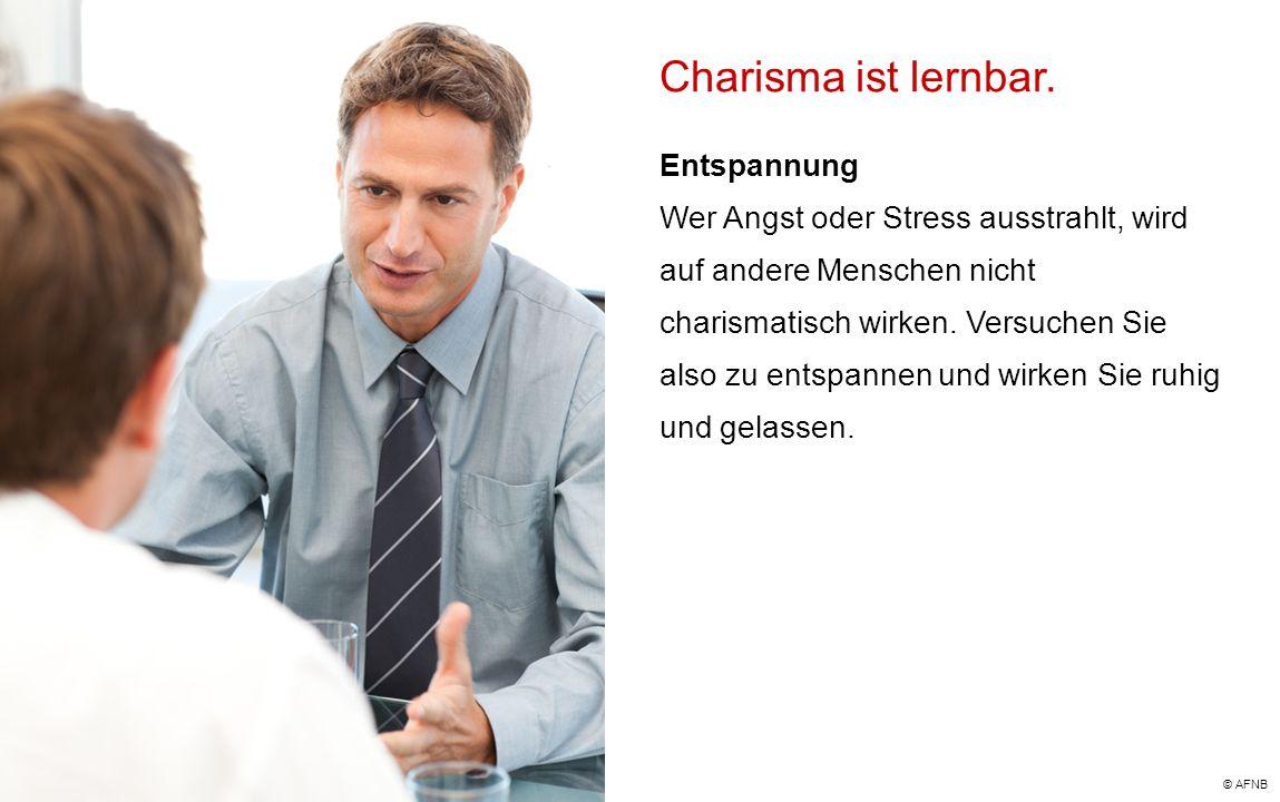 Charisma ist lernbar. Entspannung Wer Angst oder Stress ausstrahlt, wird auf andere Menschen nicht charismatisch wirken. Versuchen Sie also zu entspan
