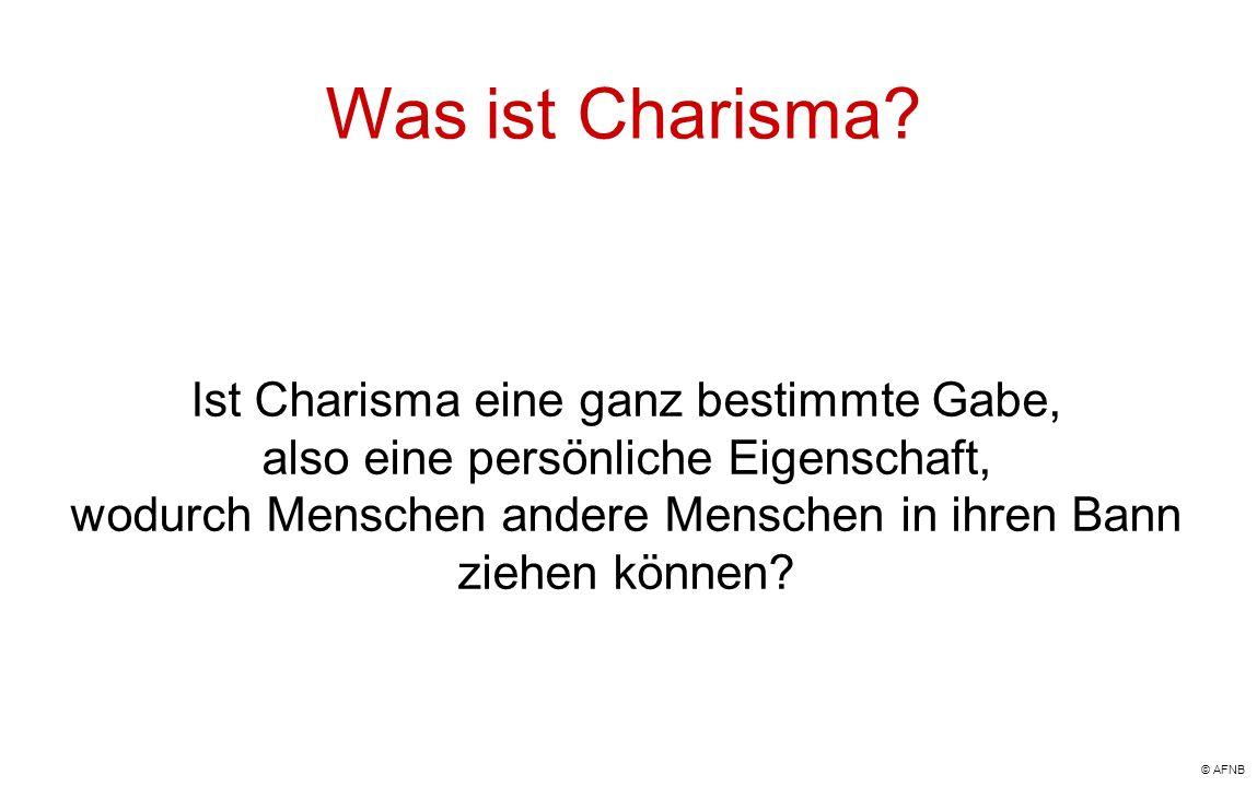 Was ist Charisma? Ist Charisma eine ganz bestimmte Gabe, also eine persönliche Eigenschaft, wodurch Menschen andere Menschen in ihren Bann ziehen könn