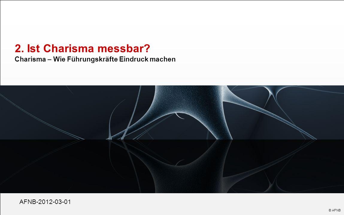 2. Ist Charisma messbar? Charisma – Wie Führungskräfte Eindruck machen AFNB-2012-03-01 © AFNB