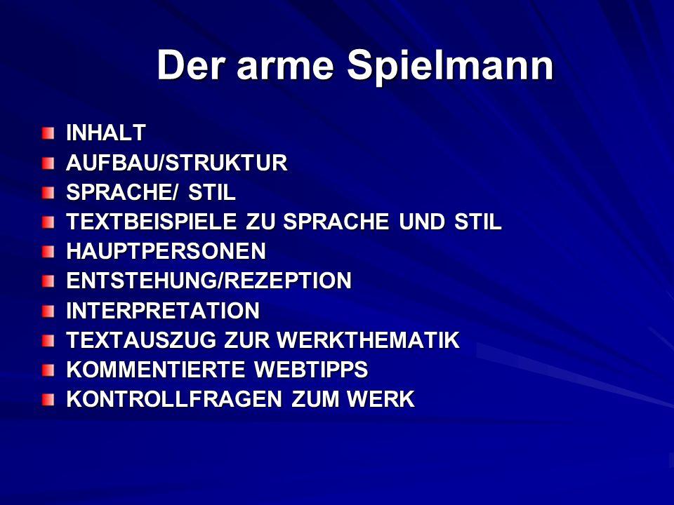 Der arme Spielmann INHALTAUFBAU/STRUKTUR SPRACHE/ STIL TEXTBEISPIELE ZU SPRACHE UND STIL HAUPTPERSONENENTSTEHUNG/REZEPTIONINTERPRETATION TEXTAUSZUG ZU