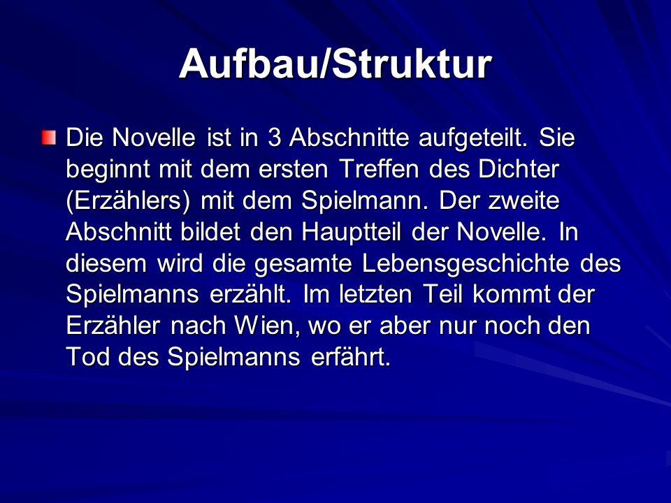 Aufbau/Struktur Die Novelle ist in 3 Abschnitte aufgeteilt. Sie beginnt mit dem ersten Treffen des Dichter (Erzählers) mit dem Spielmann. Der zweite A