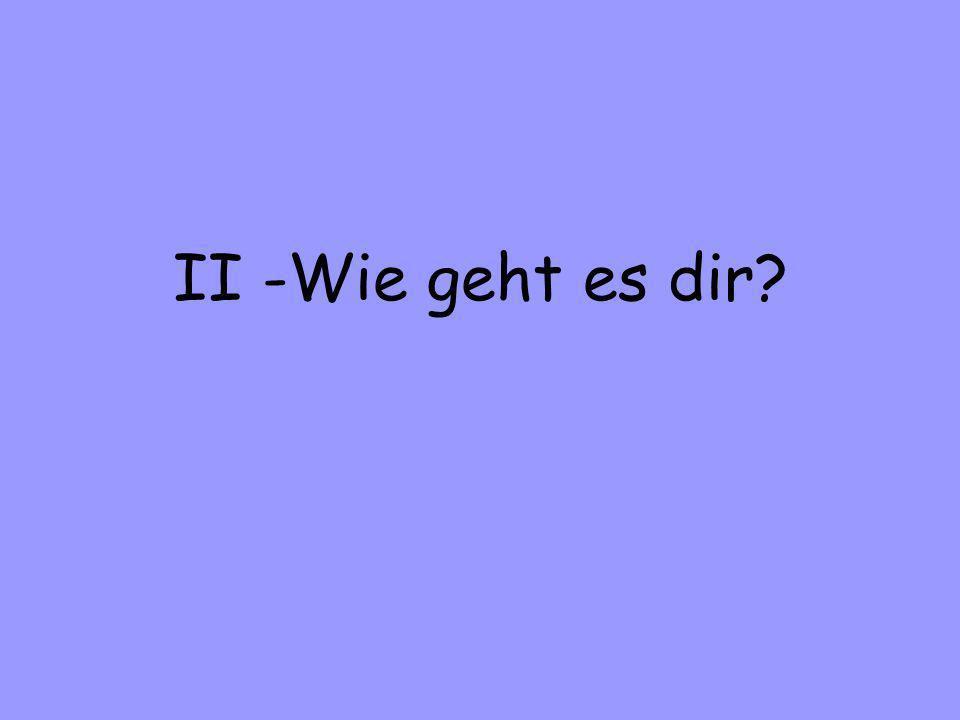 II -Wie geht es dir?