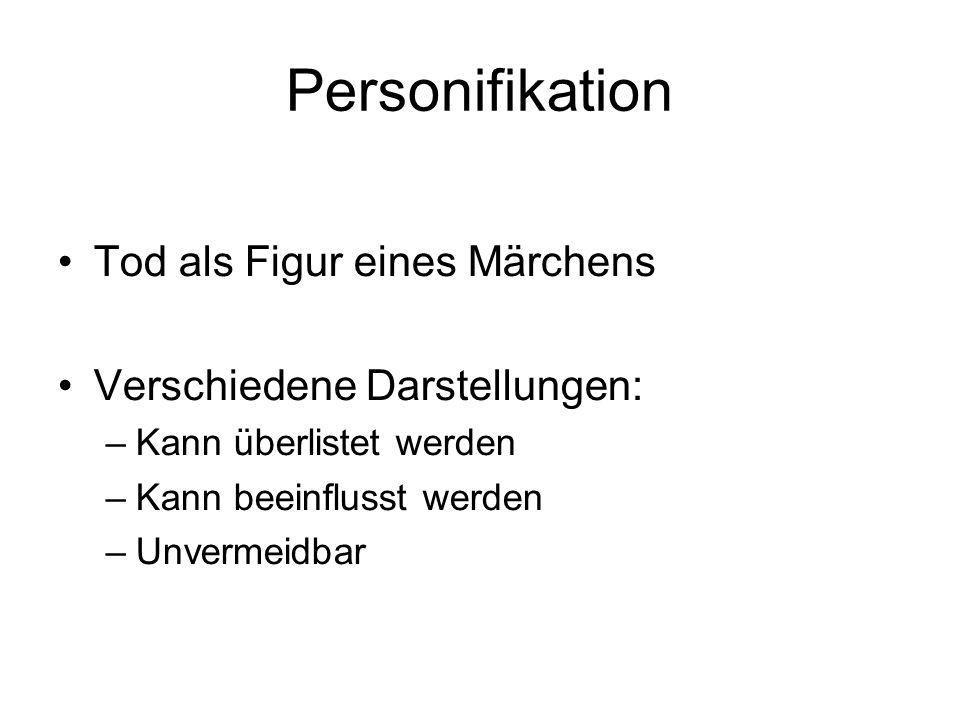 Personifikation Tod als Figur eines Märchens Verschiedene Darstellungen: –Kann überlistet werden –Kann beeinflusst werden –Unvermeidbar