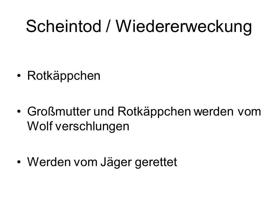Scheintod / Wiedererweckung Rotkäppchen Großmutter und Rotkäppchen werden vom Wolf verschlungen Werden vom Jäger gerettet