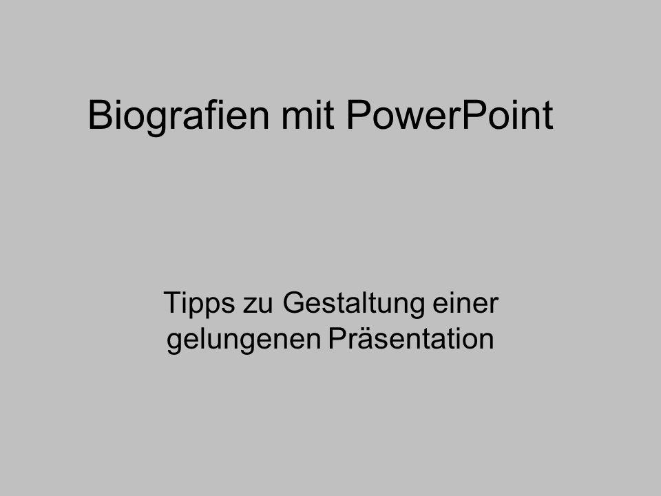 Biografien mit PowerPoint Tipps zu Gestaltung einer gelungenen Präsentation