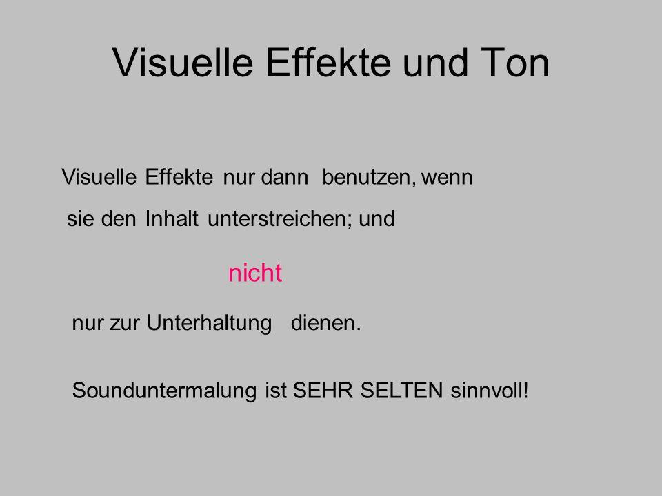 Visuelle Effekte und Ton Visuelle Effektenur dannbenutzen,wenn sie den Inhalt dienen.